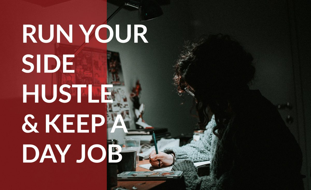 Learn how to maintain a side hustle and a bustling day job at the same time.