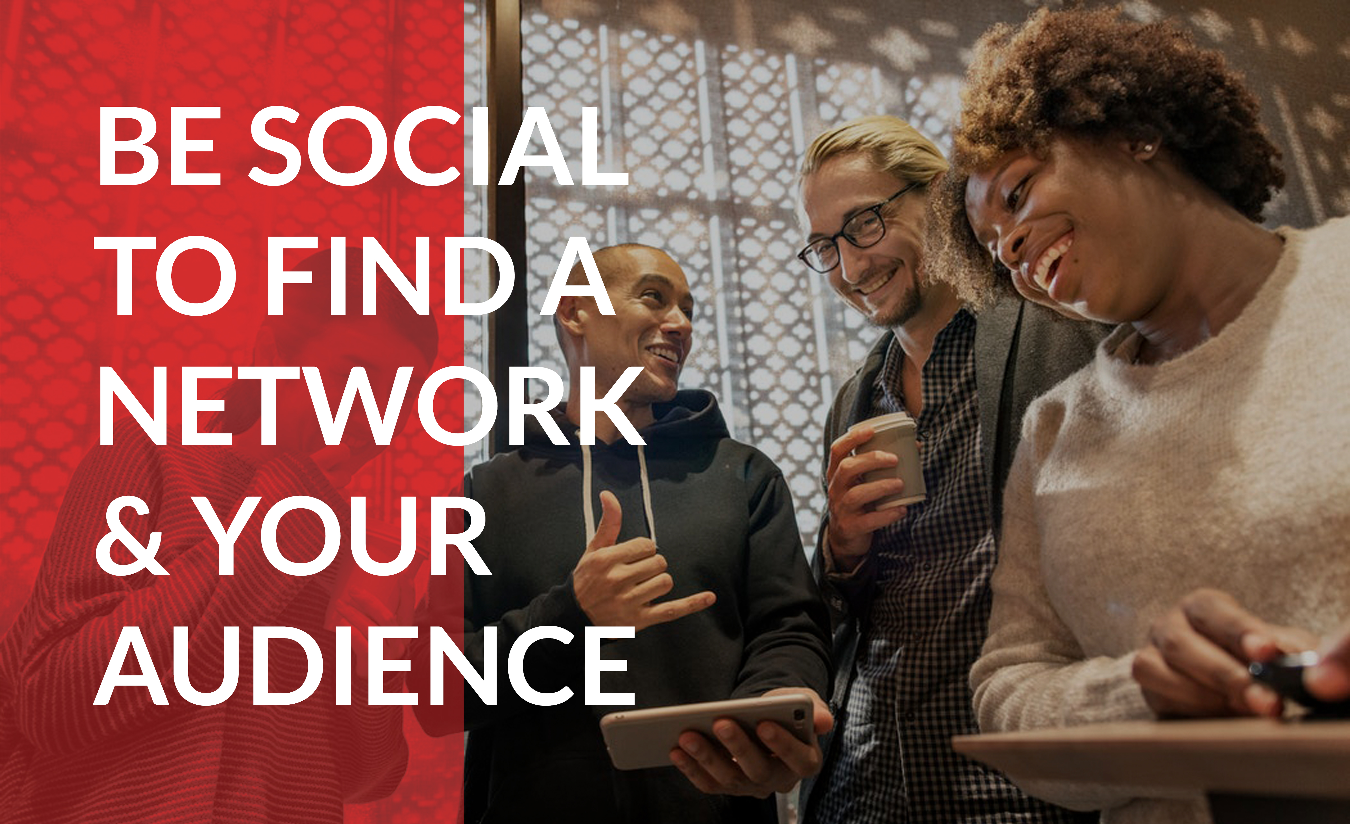 Be social online and offline to build a network of partners and customers.