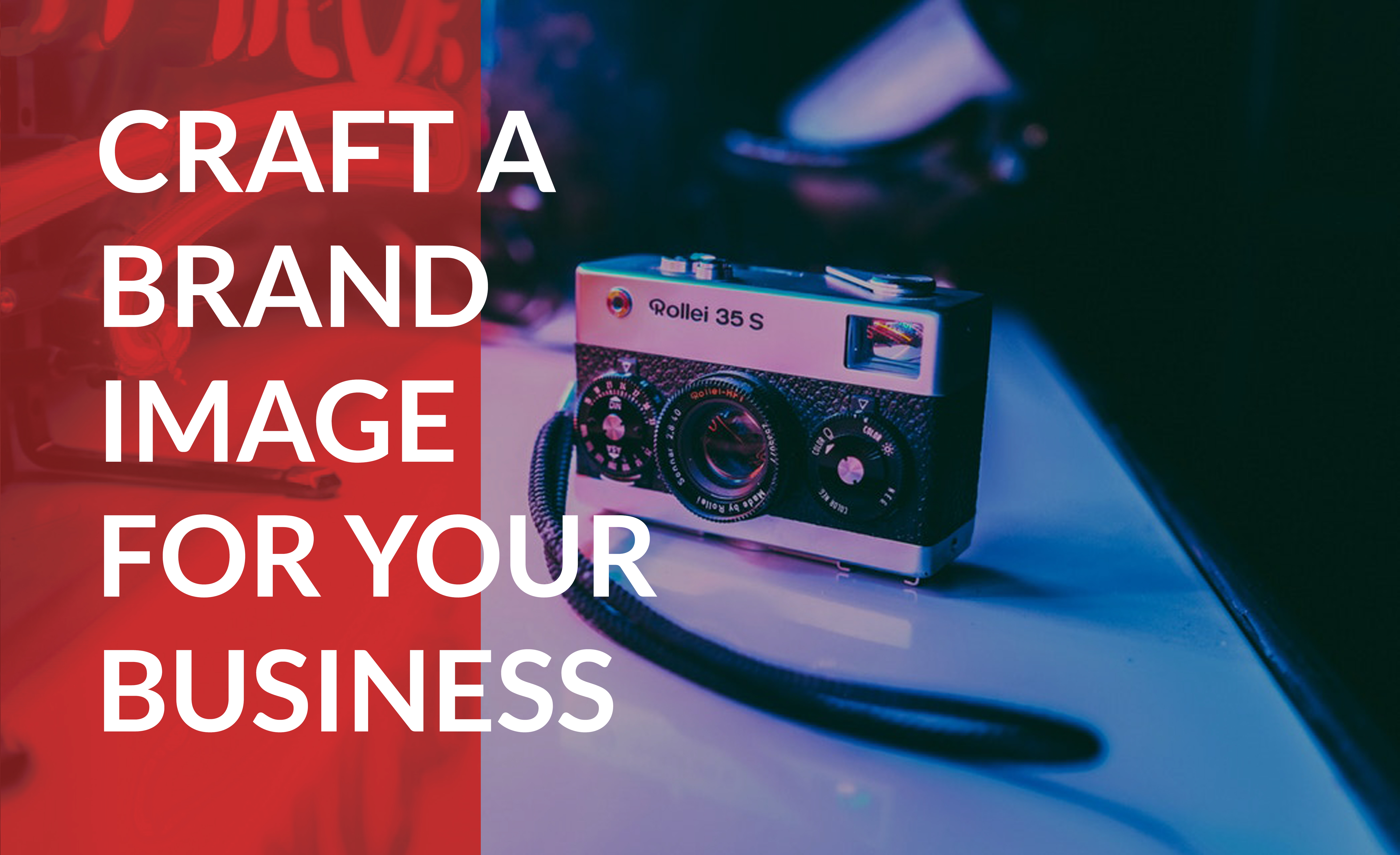 Craft a brand image for your business that speaks to the right audience.