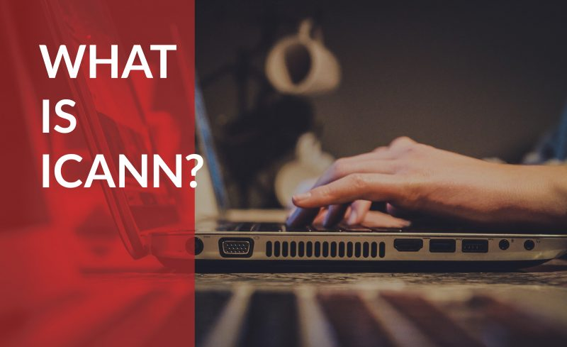 Find out how ICANN affects your website and your business.
