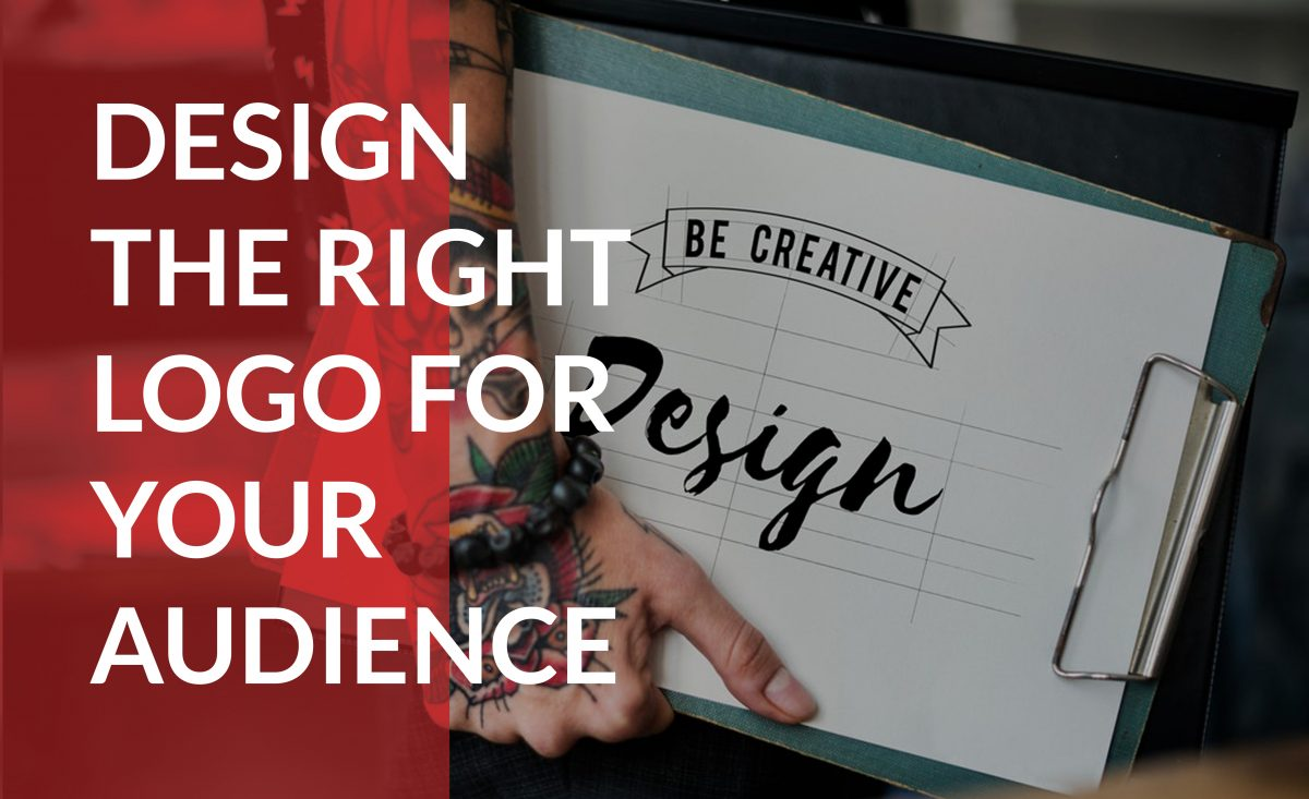 Design a logo for your business that speaks to the right audience.