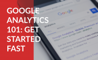 Google Analytics 101: Get Started Fast