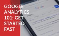 Google Analytics 101: Get Started Fast